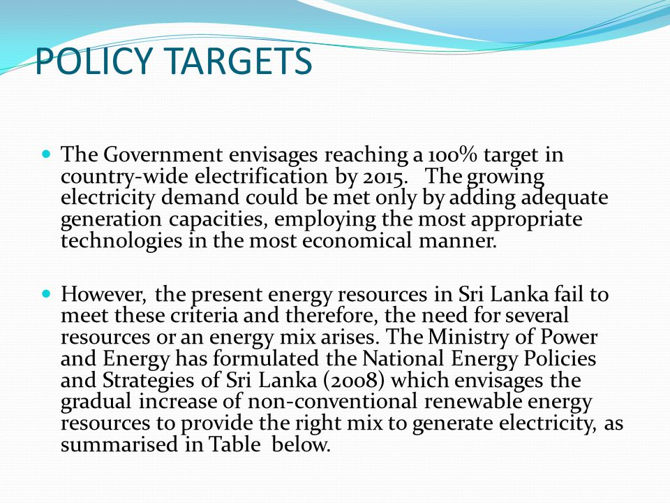 POLICY TARGETS The Government envisages reaching a 100% target in country-wide electrification by 2015.