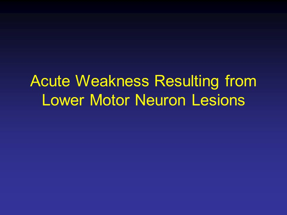 Acute Weakness Resulting from Lower Motor Neuron Lesions