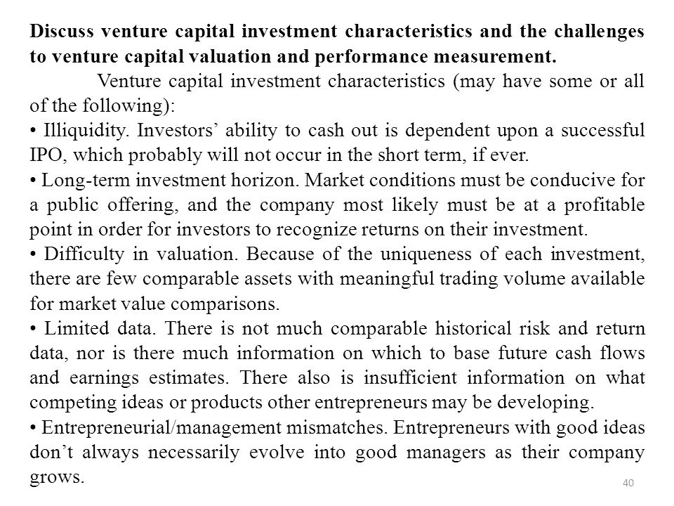 40 Discuss venture capital investment characteristics and the challenges to venture capital valuation and performance measurement.