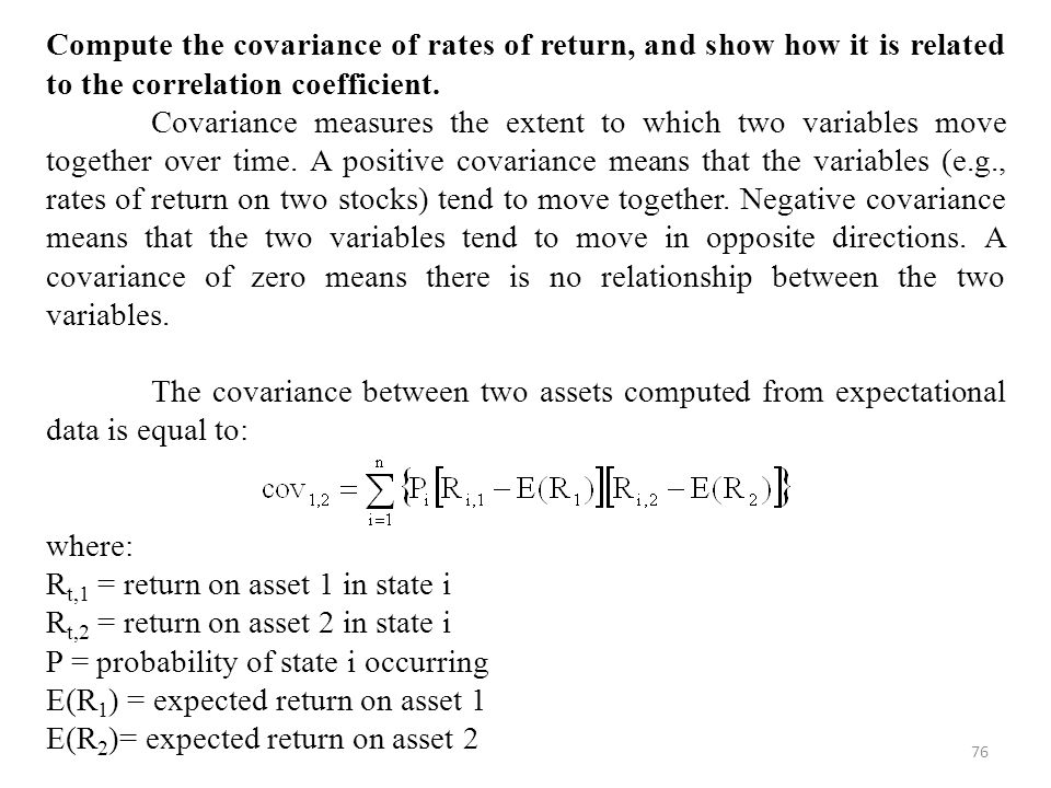 76 Compute the covariance of rates of return, and show how it is related to the correlation coefficient.