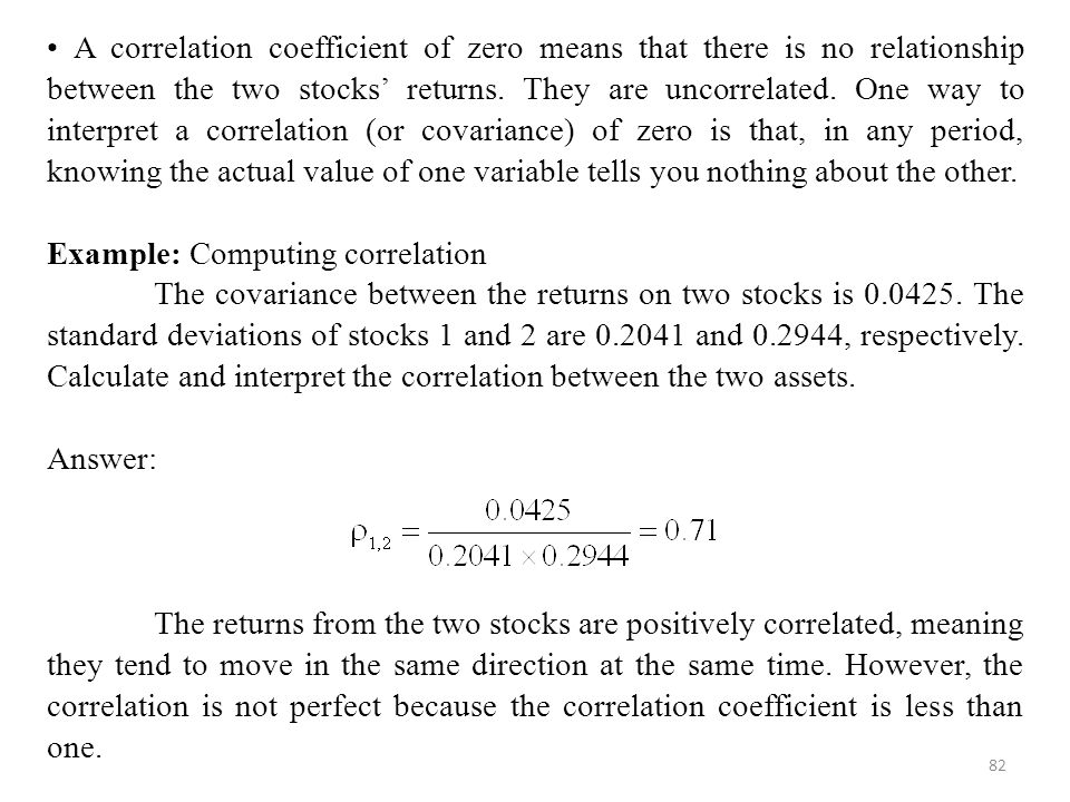 82 A correlation coefficient of zero means that there is no relationship between the two stocks' returns.