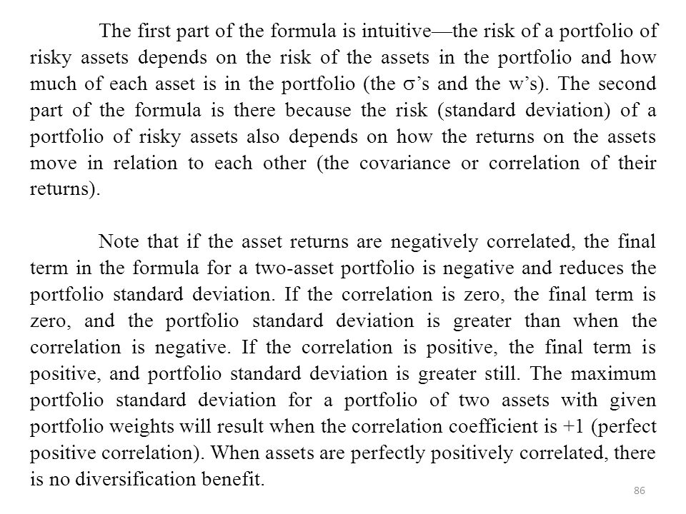 86 The first part of the formula is intuitive—the risk of a portfolio of risky assets depends on the risk of the assets in the portfolio and how much of each asset is in the portfolio (the  's and the w's).