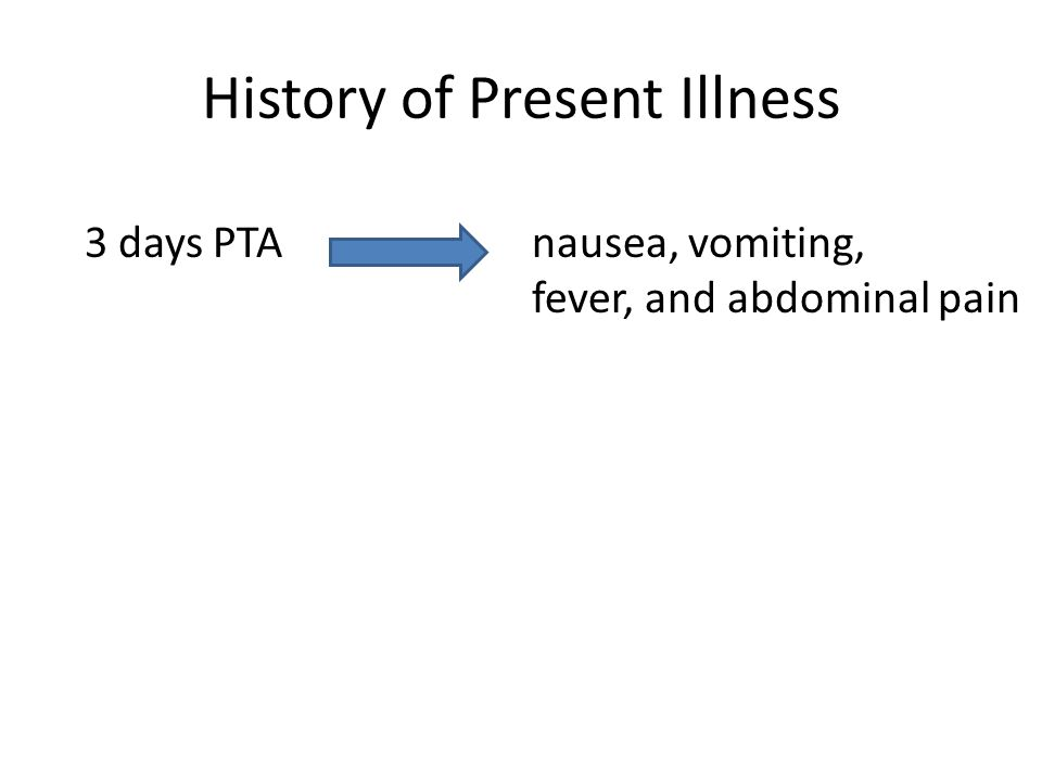 History of Present Illness 3 days PTA nausea, vomiting, fever, and abdominal pain