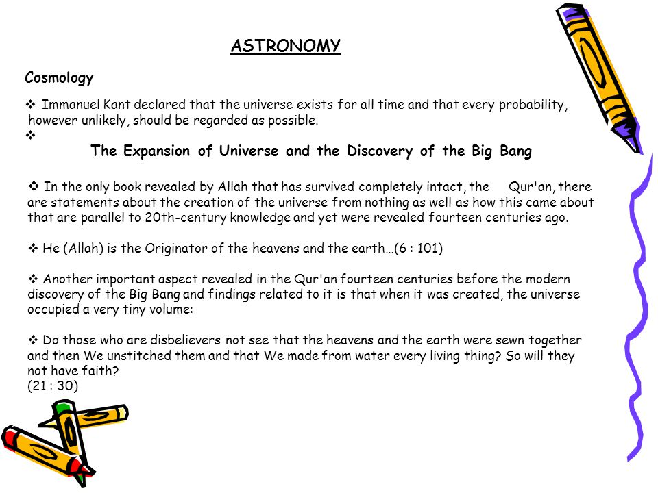 ASTRONOMY Cosmology  Immanuel Kant declared that the universe exists for all time and that every probability, however unlikely, should be regarded as