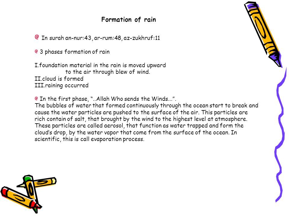 Formation of rain In surah an-nur:43, ar-rum:48, az-zukhruf:11 3 phases formation of rain I.foundation material in the rain is moved upward to the air through blew of wind.