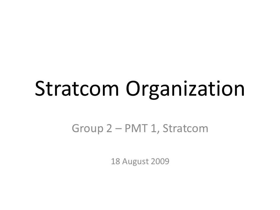 Stratcom Organization Group 2 – PMT 1, Stratcom 18 August 2009
