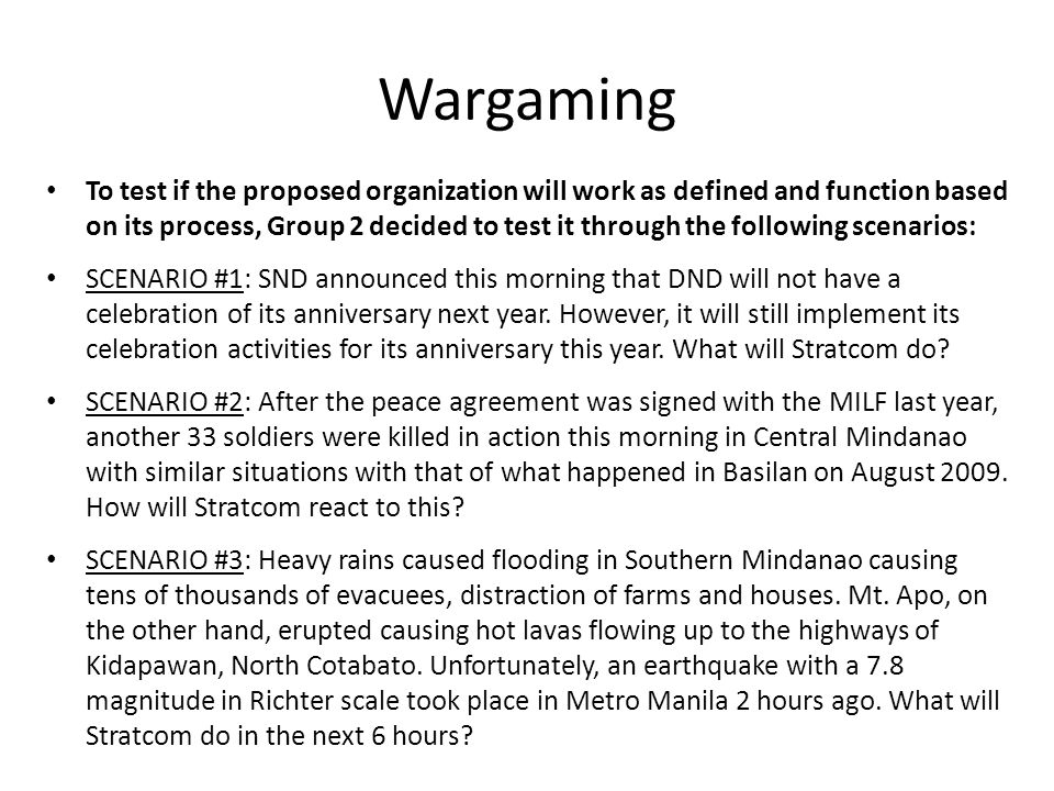 Wargaming To test if the proposed organization will work as defined and function based on its process, Group 2 decided to test it through the followin