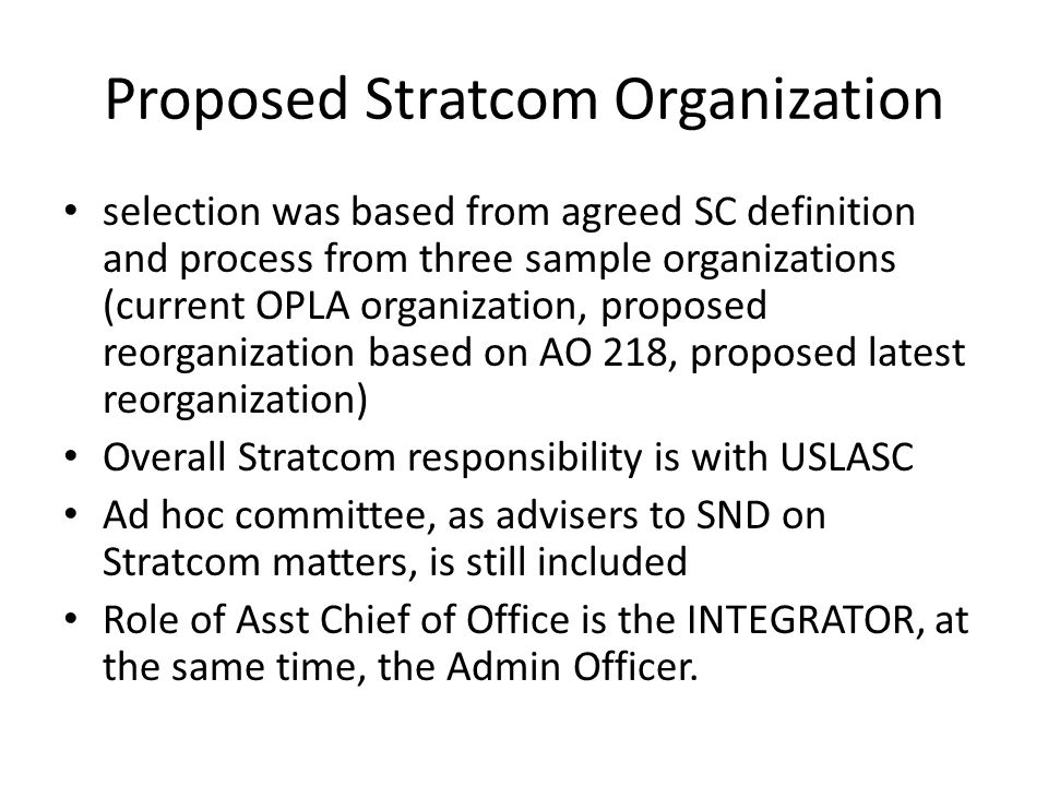 Proposed Stratcom Organization selection was based from agreed SC definition and process from three sample organizations (current OPLA organization, p