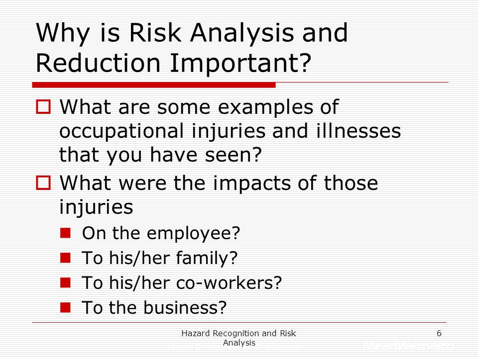 Hazard Recognition and Risk Analysis 5 Injuries: A Matter of Probabilities Wheel chocks not in place at rear wheels of trailer Lift truck is driven in