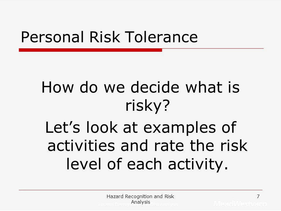 Hazard Recognition and Risk Analysis 7 Personal Risk Tolerance How do we decide what is risky.