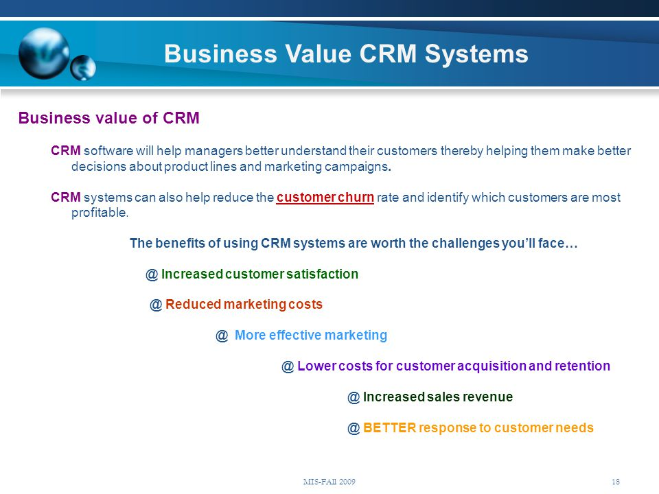 Business value of CRM CRM software will help managers better understand their customers thereby helping them make better decisions about product lines