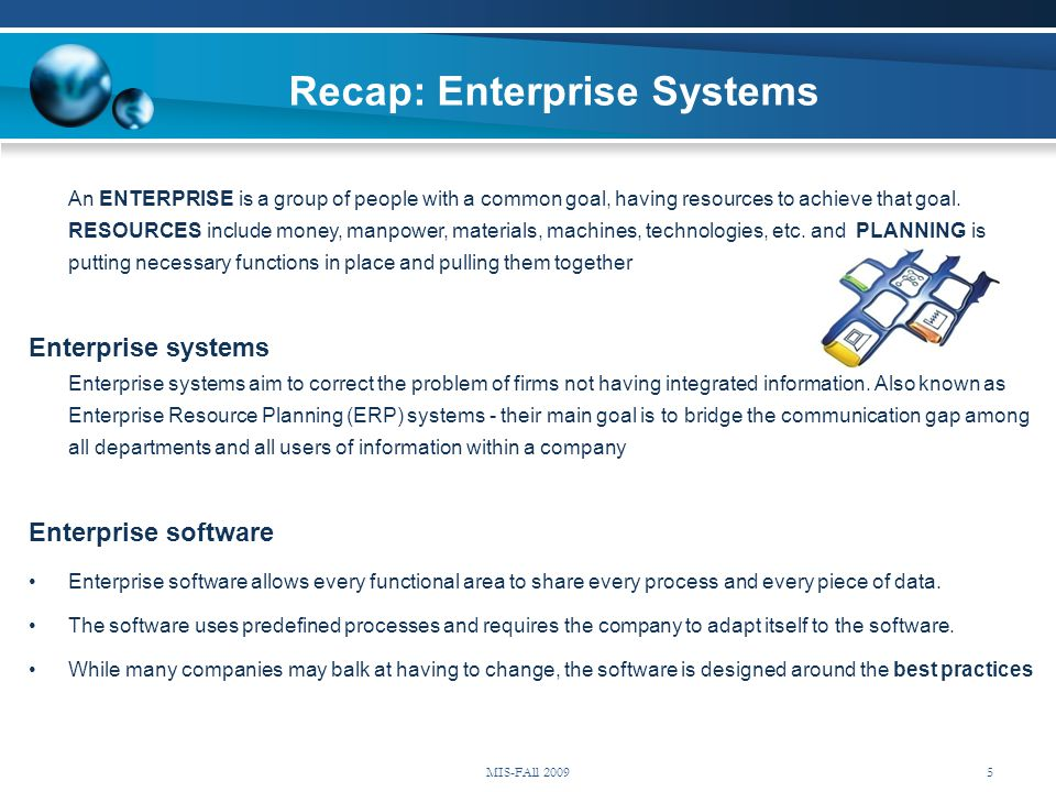 Recap: Enterprise Systems An ENTERPRISE is a group of people with a common goal, having resources to achieve that goal. RESOURCES include money, manpo