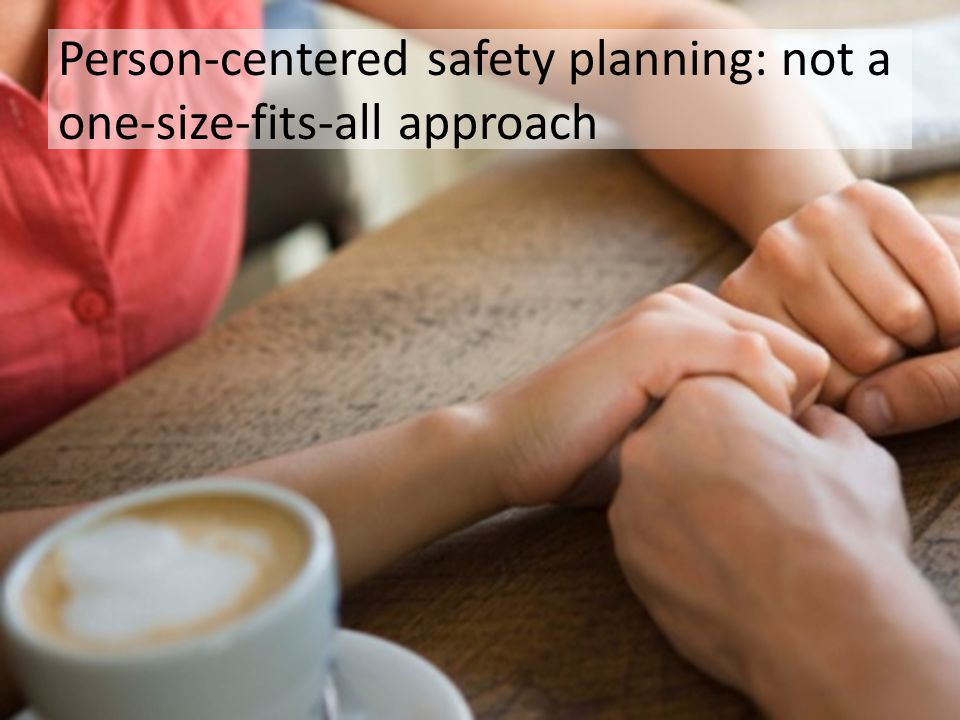Person-centered safety planning: not a one-size-fits-all approach