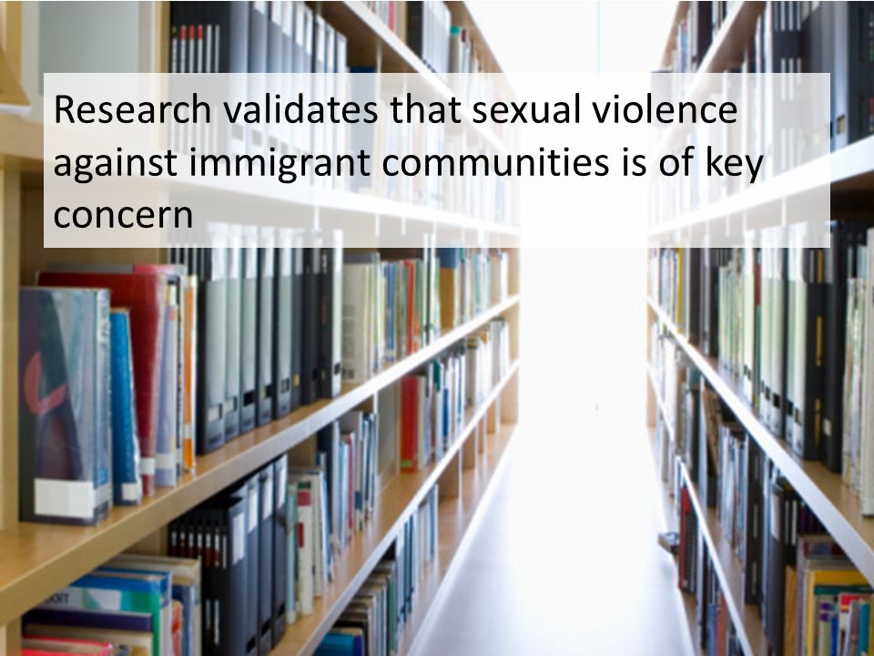 Research validates that sexual violence against immigrant communities is of key concern