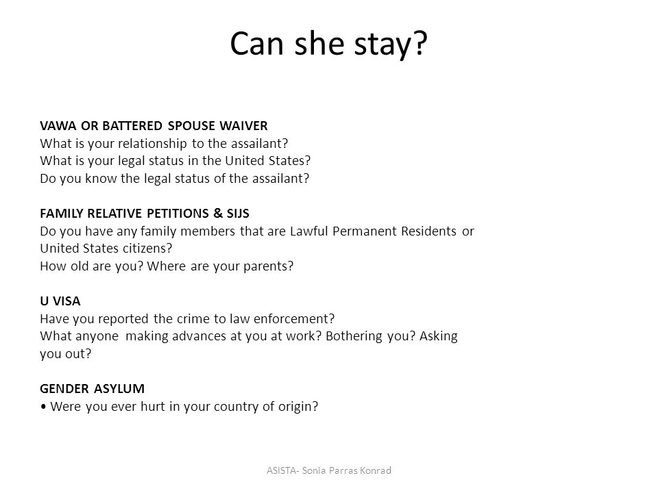 Can she stay. VAWA OR BATTERED SPOUSE WAIVER What is your relationship to the assailant.