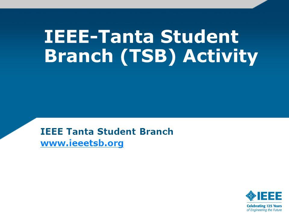 IEEE-Tanta Student Branch (TSB) Activity IEEE Tanta Student Branch www.ieeetsb.org