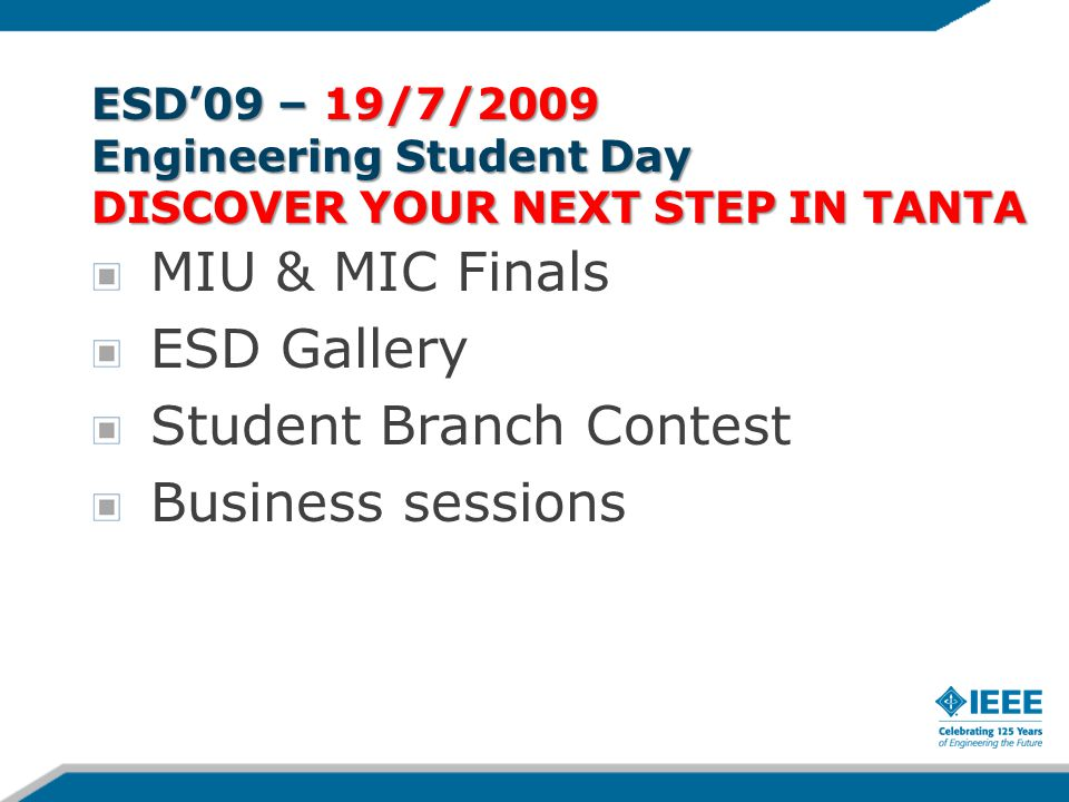 ESD'09 – 19/7/2009 Engineering Student Day DISCOVER YOUR NEXT STEP IN TANTA MIU & MIC Finals ESD Gallery Student Branch Contest Business sessions