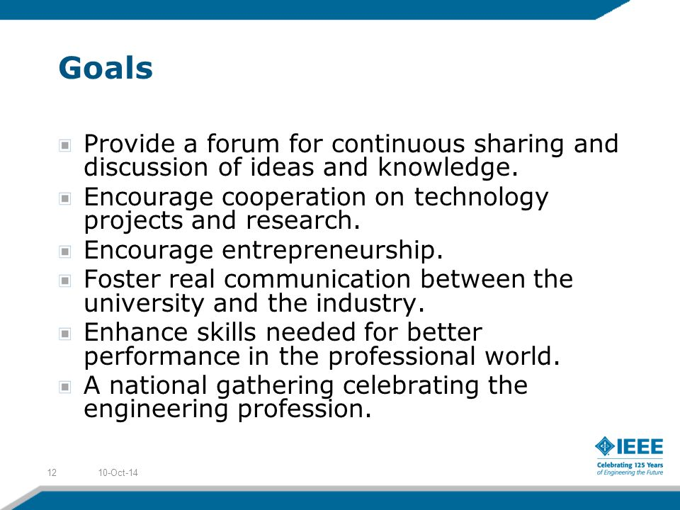 Goals Provide a forum for continuous sharing and discussion of ideas and knowledge.