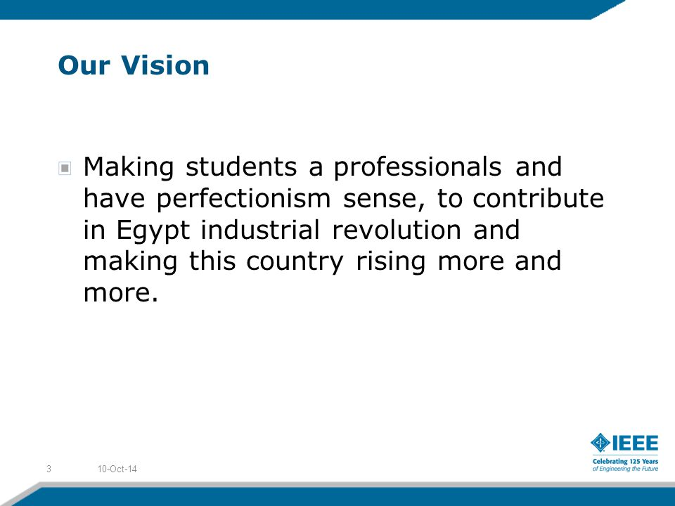 Our Vision 10-Oct-143 Making students a professionals and have perfectionism sense, to contribute in Egypt industrial revolution and making this country rising more and more.