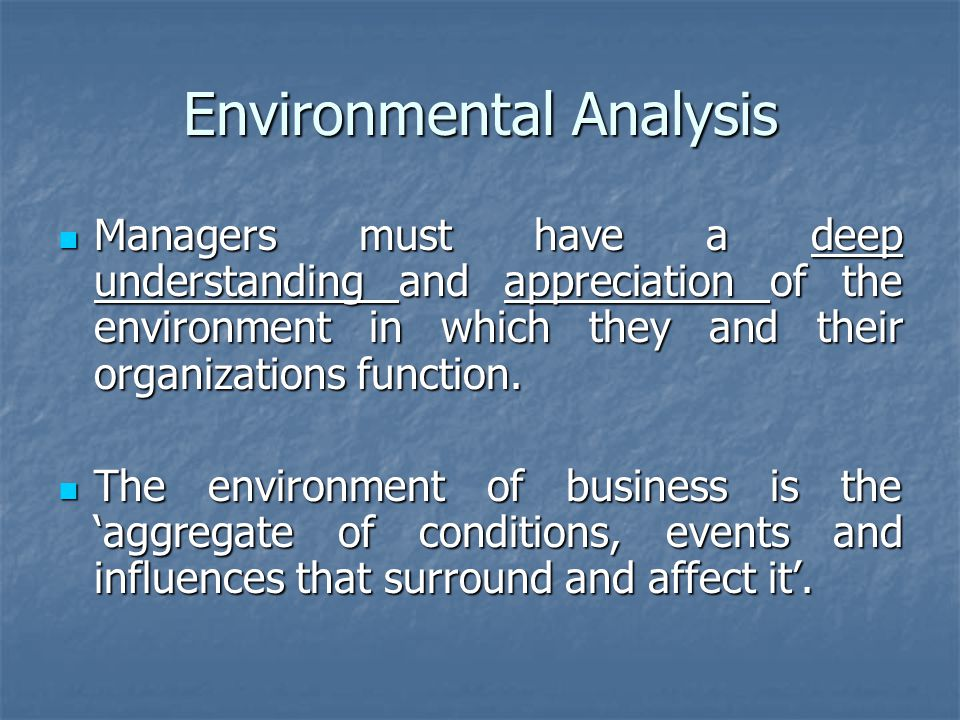 Environmental Analysis Managers must have a deep understanding and appreciation of the environment in which they and their organizations function.