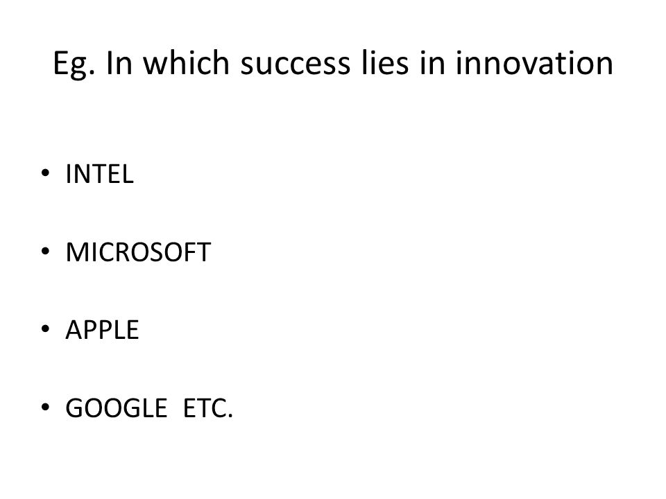 Eg. In which success lies in innovation INTEL MICROSOFT APPLE GOOGLE ETC.