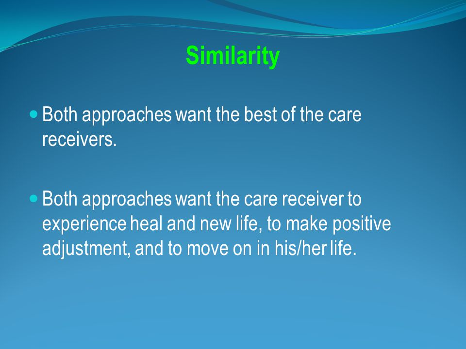 Similarity Both approaches want the best of the care receivers.