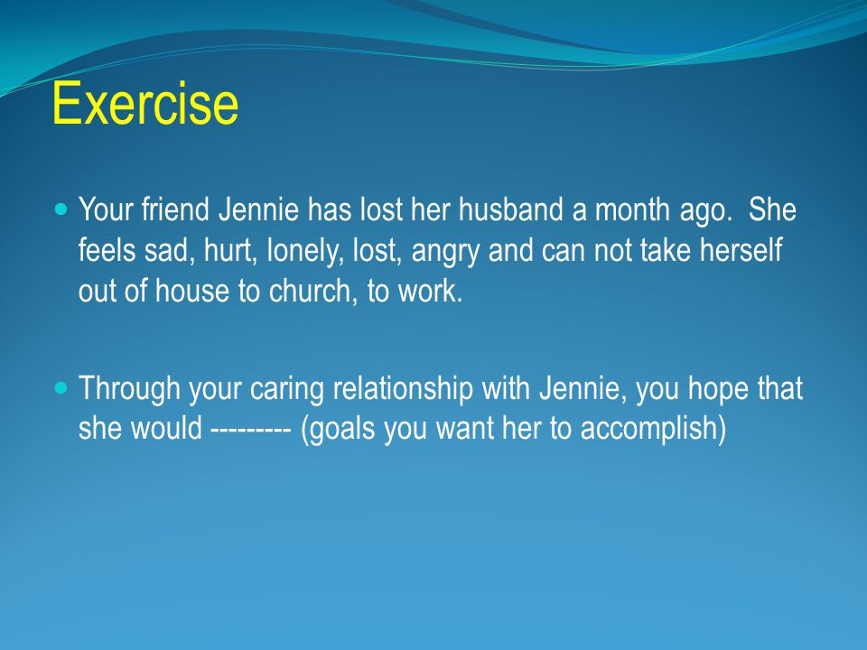 Exercise Your friend Jennie has lost her husband a month ago.