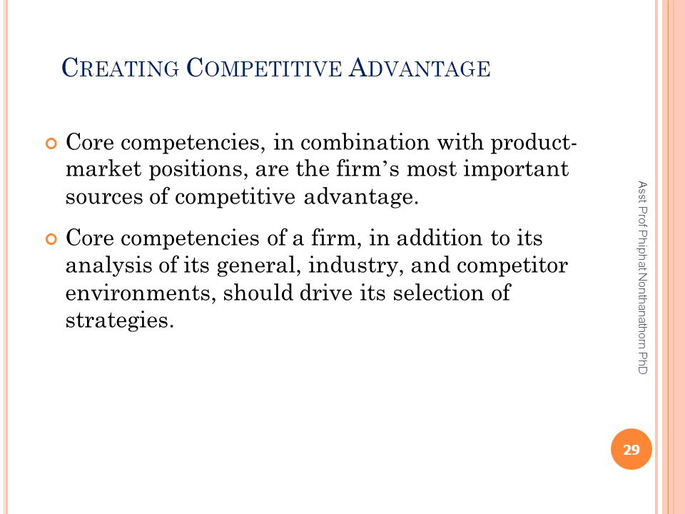 C REATING C OMPETITIVE A DVANTAGE Core competencies, in combination with product- market positions, are the firm ' s most important sources of competi