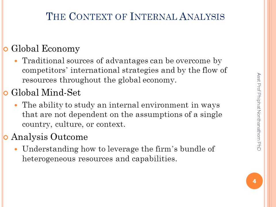 T HE C ONTEXT OF I NTERNAL A NALYSIS Global Economy Traditional sources of advantages can be overcome by competitors ' international strategies and by