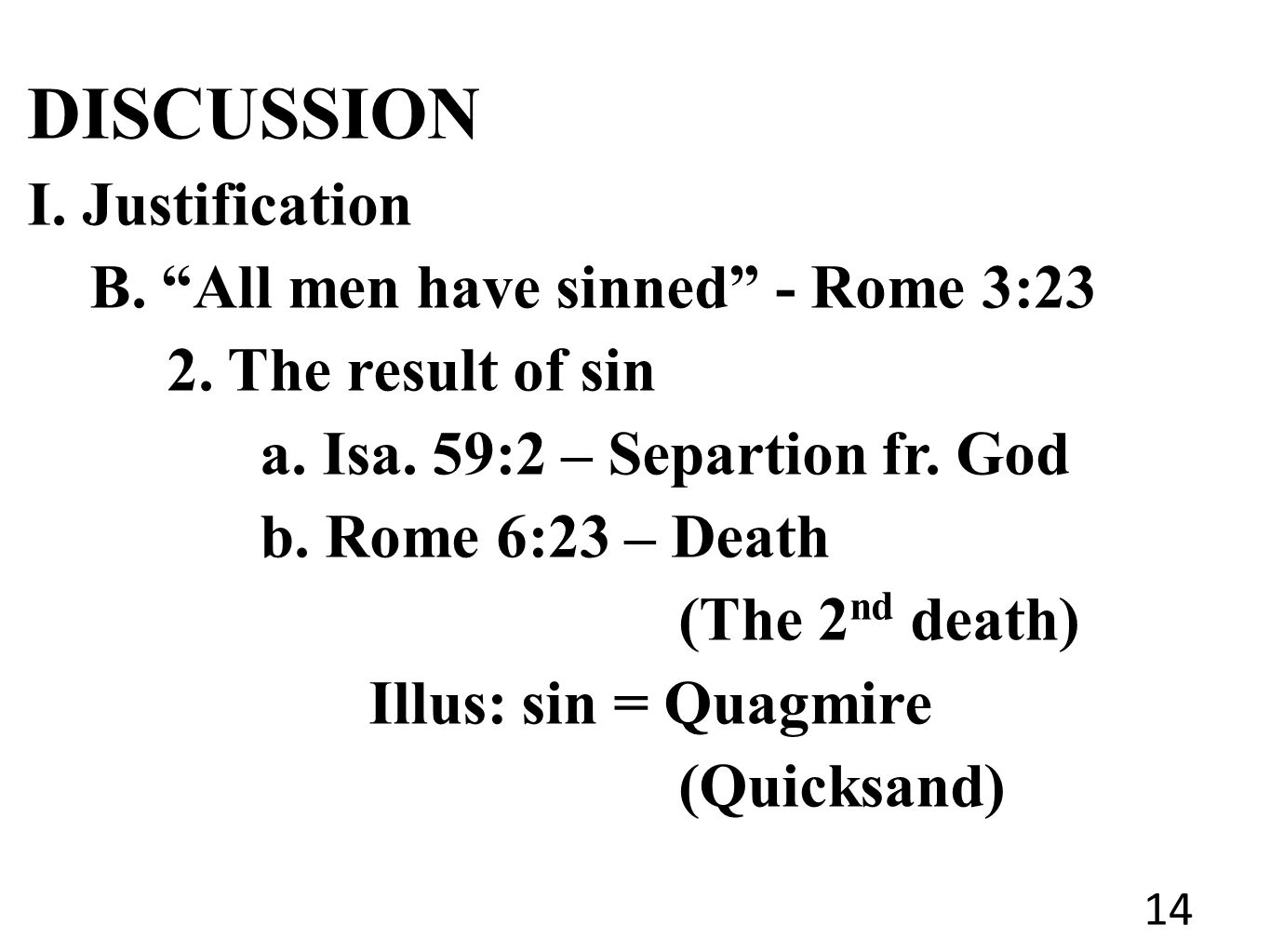 DISCUSSION I. Justification B. All men have sinned - Rome 3:23 2.