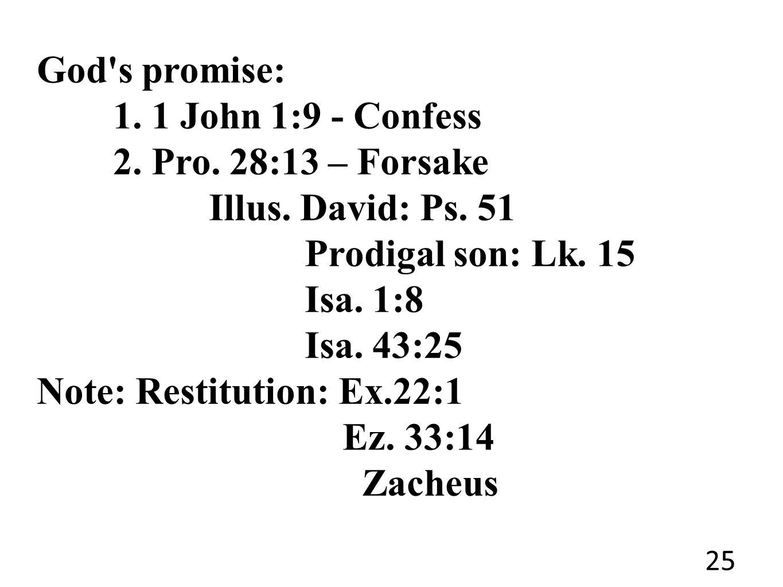 God s promise: 1. 1 John 1:9 - Confess 2. Pro. 28:13 – Forsake Illus.