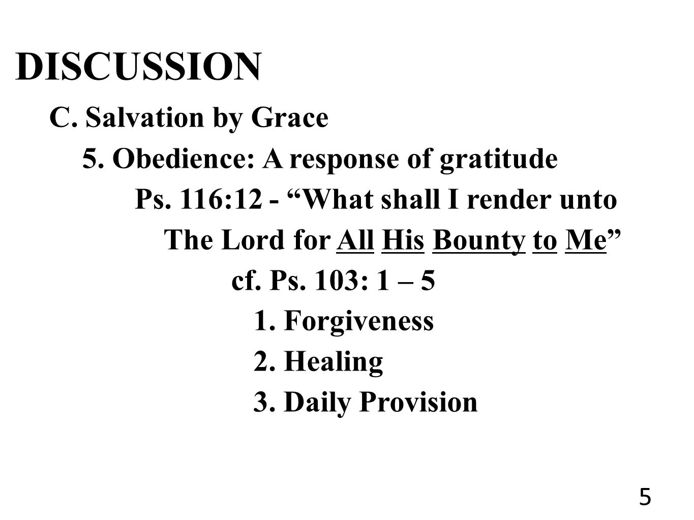 DISCUSSION C. Salvation by Grace 5. Obedience: A response of gratitude Ps.