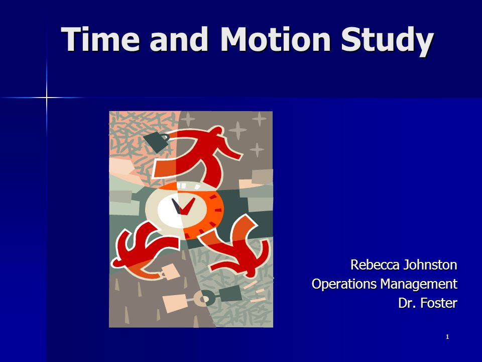 1 Time and Motion Study Rebecca Johnston Operations Management Dr. Foster