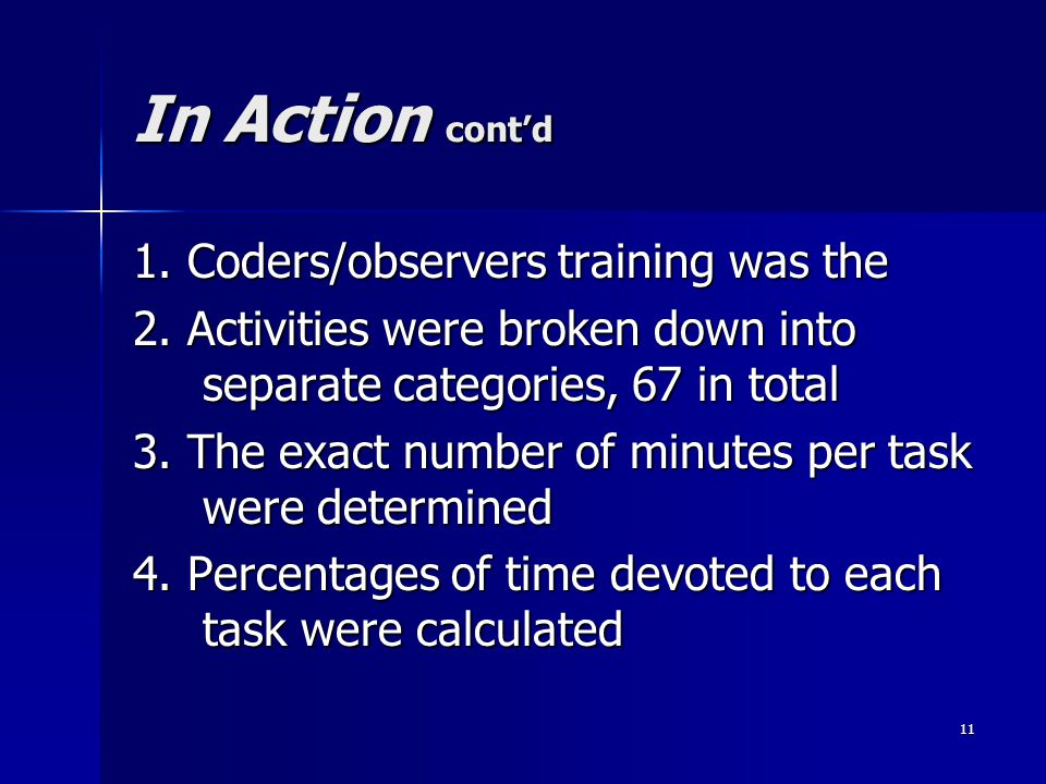 11 In Action cont'd 1. Coders/observers training was the 2.