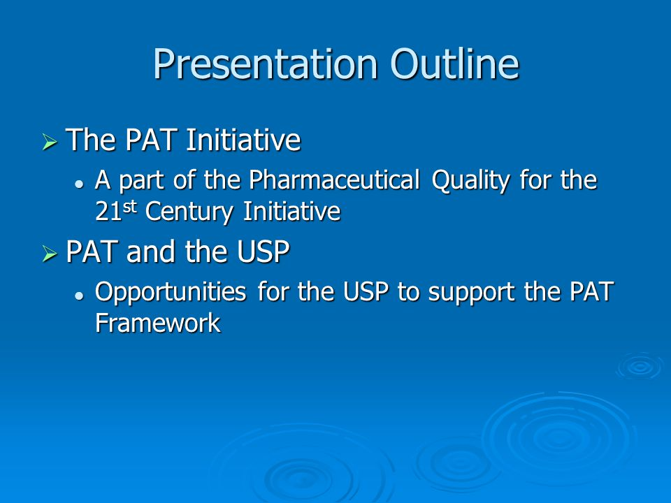 Presentation Outline  The PAT Initiative A part of the Pharmaceutical Quality for the 21 st Century Initiative A part of the Pharmaceutical Quality f
