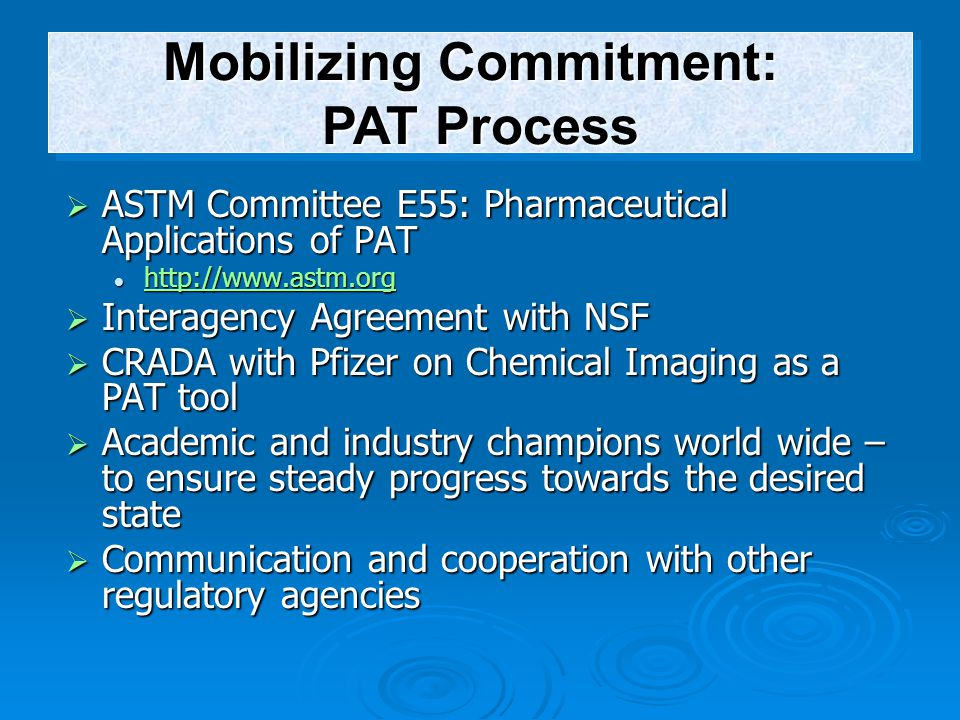  ASTM Committee E55: Pharmaceutical Applications of PAT http://www.astm.org http://www.astm.org http://www.astm.org  Interagency Agreement with NSF