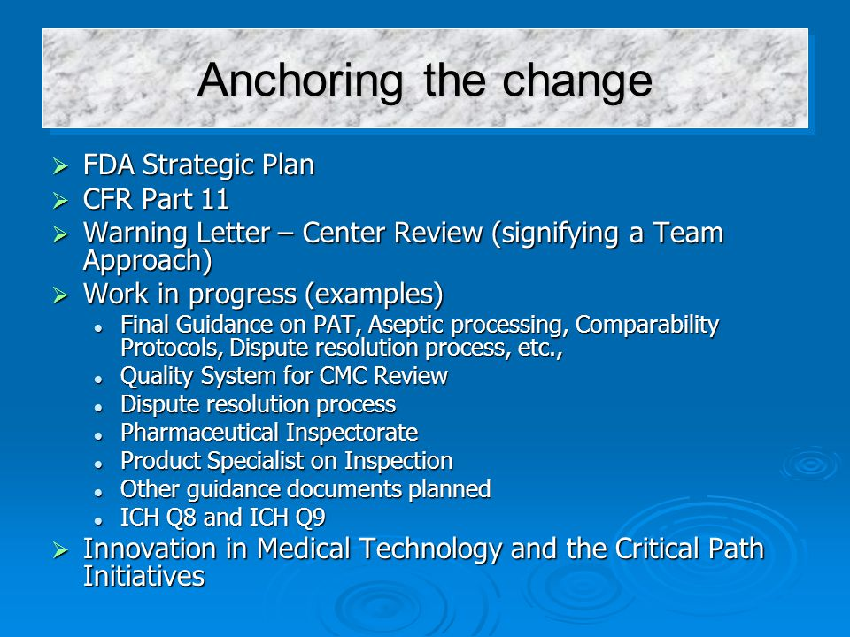  FDA Strategic Plan  CFR Part 11  Warning Letter – Center Review (signifying a Team Approach)  Work in progress (examples) Final Guidance on PAT,
