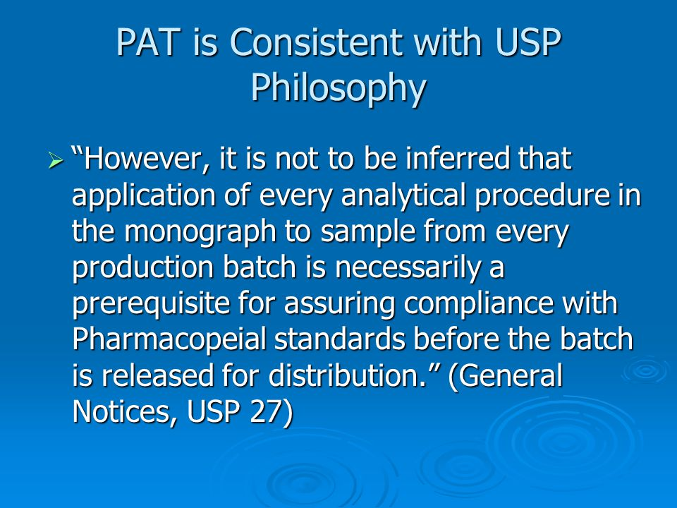 """PAT is Consistent with USP Philosophy  """"However, it is not to be inferred that application of every analytical procedure in the monograph to sample f"""