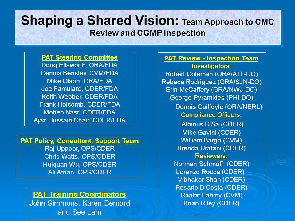 PAT Steering Committee Doug Ellsworth, ORA/FDA Dennis Bensley, CVM/FDA Mike Olson, ORA/FDA Joe Famulare, CDER/FDA Keith Webber, CDER/FDA Frank Holcomb