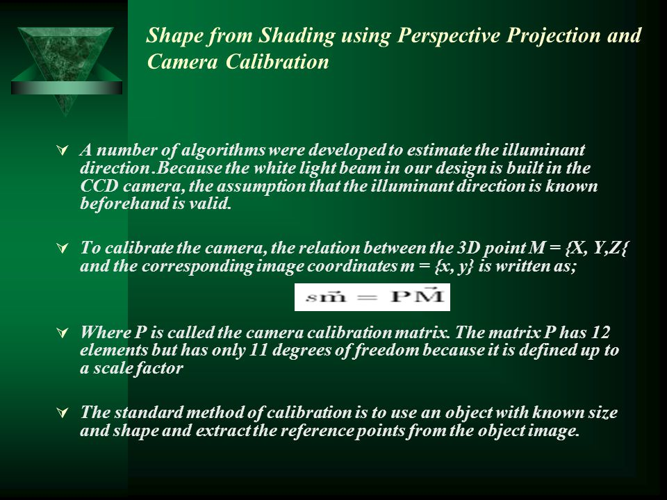 Shape from Shading using Perspective Projection and Camera Calibration  A number of algorithms were developed to estimate the illuminant direction.Be
