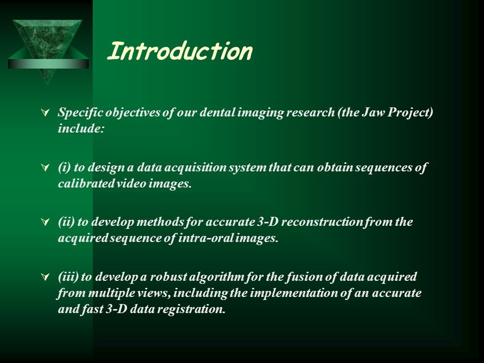 Introduction  Specific objectives of our dental imaging research (the Jaw Project) include:  (i) to design a data acquisition system that can obtain