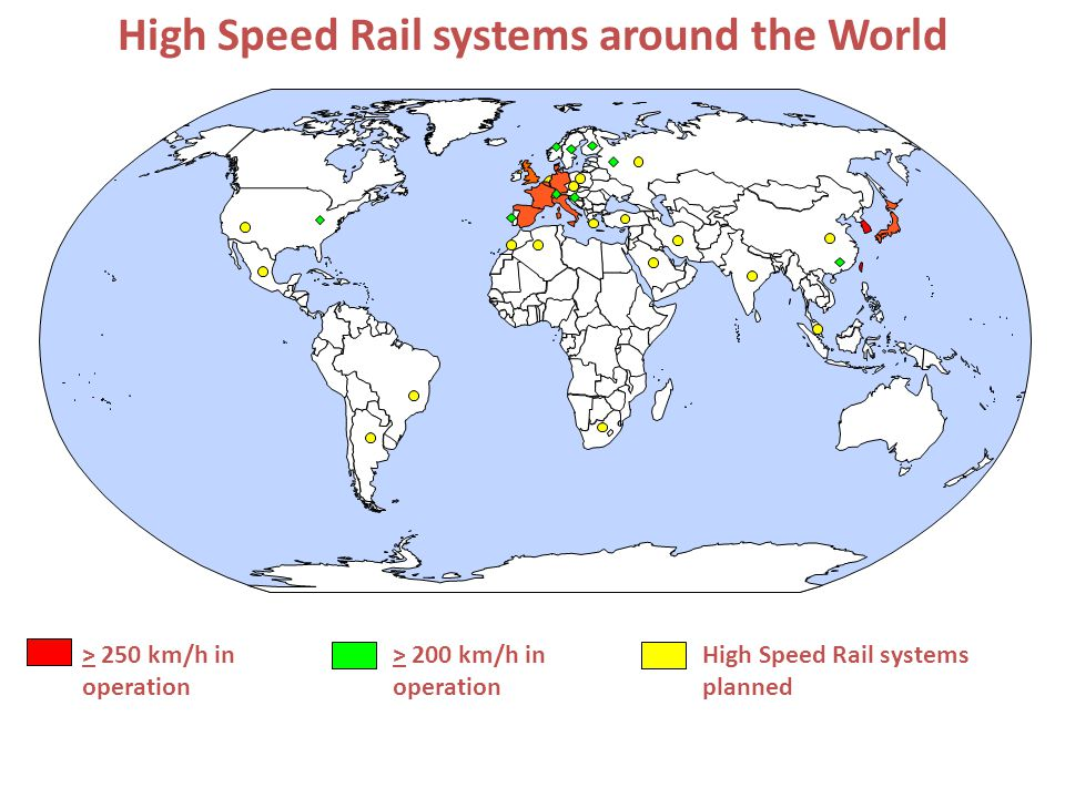 High Speed Rail systems around the World > 250 km/h in operation High Speed Rail systems planned > 200 km/h in operation