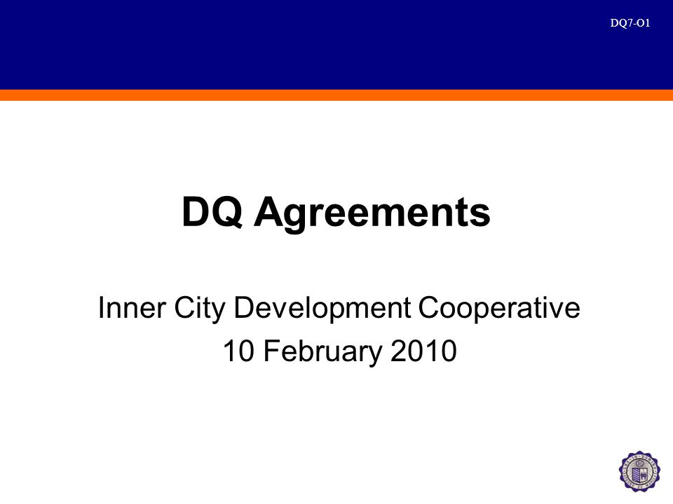 DQ7-O1 DQ Agreements Inner City Development Cooperative 10 February 2010