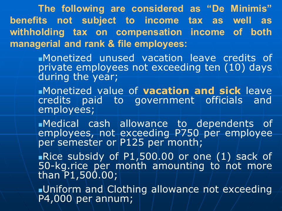 "The following are considered as ""De Minimis"" benefits not subject to income tax as well as withholding tax on compensation income of both managerial a"