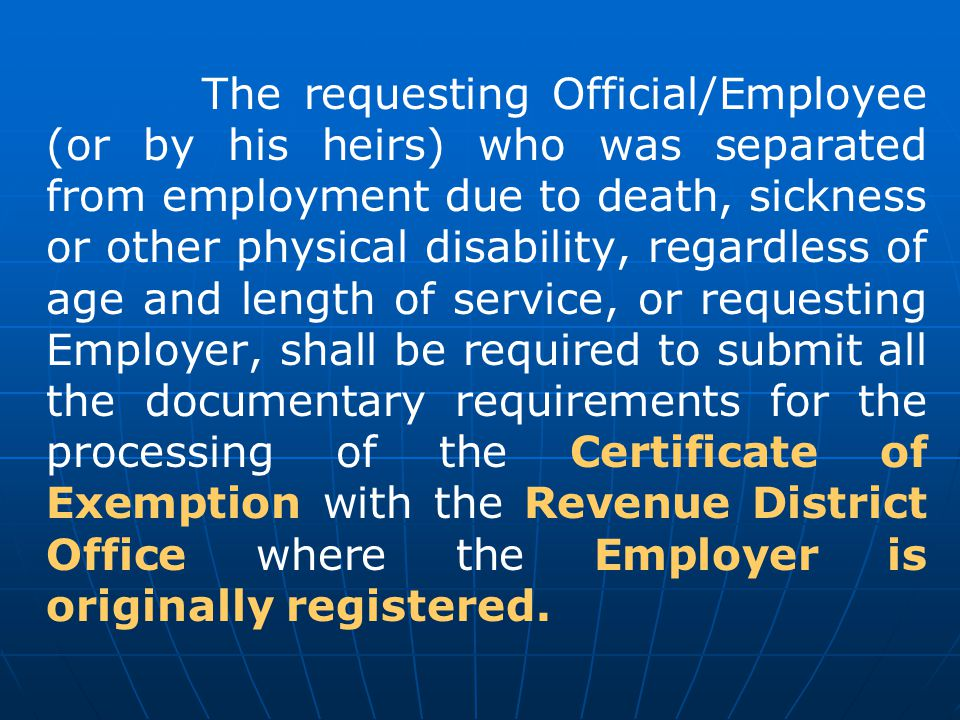 The requesting Official/Employee (or by his heirs) who was separated from employment due to death, sickness or other physical disability, regardless o