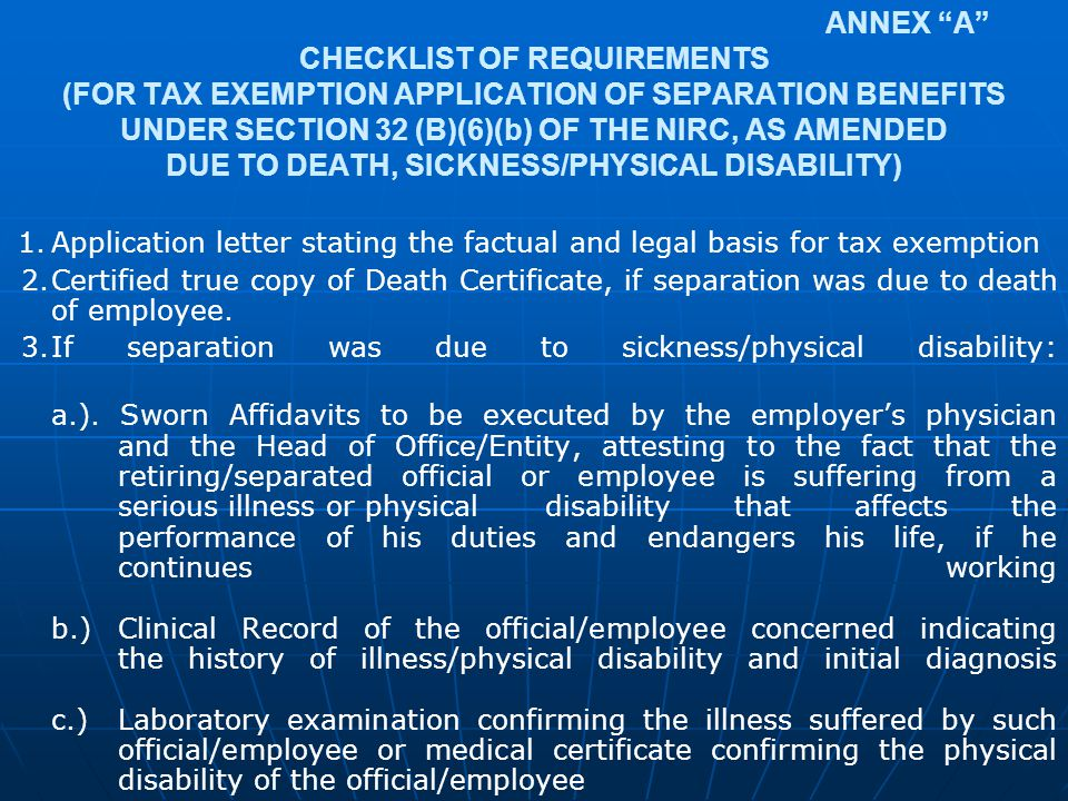 "ANNEX ""A"" CHECKLIST OF REQUIREMENTS (FOR TAX EXEMPTION APPLICATION OF SEPARATION BENEFITS UNDER SECTION 32 (B)(6)(b) OF THE NIRC, AS AMENDED DUE TO DE"