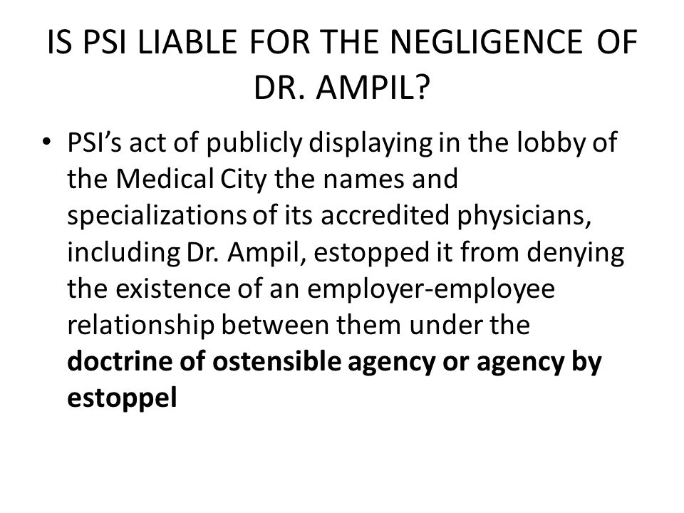 IS PSI LIABLE FOR THE NEGLIGENCE OF DR. AMPIL? PSI's act of publicly displaying in the lobby of the Medical City the names and specializations of its