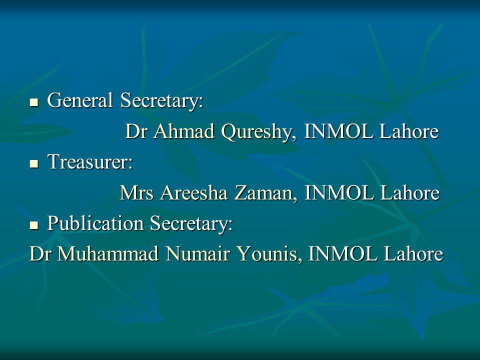 General Secretary: General Secretary: Dr Ahmad Qureshy, INMOL Lahore Treasurer: Treasurer: Mrs Areesha Zaman, INMOL Lahore Mrs Areesha Zaman, INMOL La