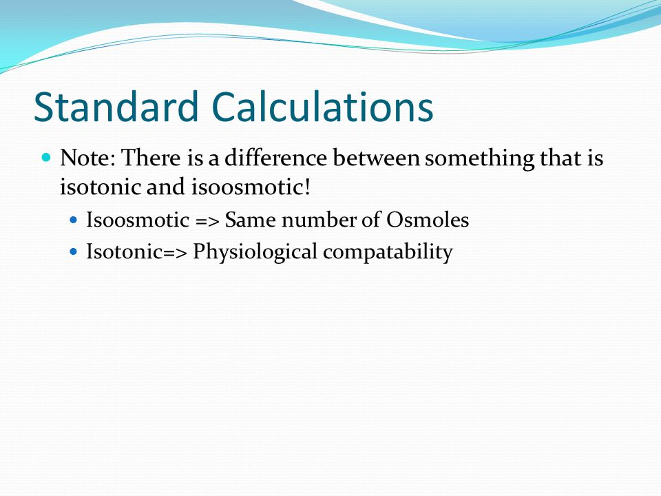 Standard Calculations Note: There is a difference between something that is isotonic and isoosmotic.