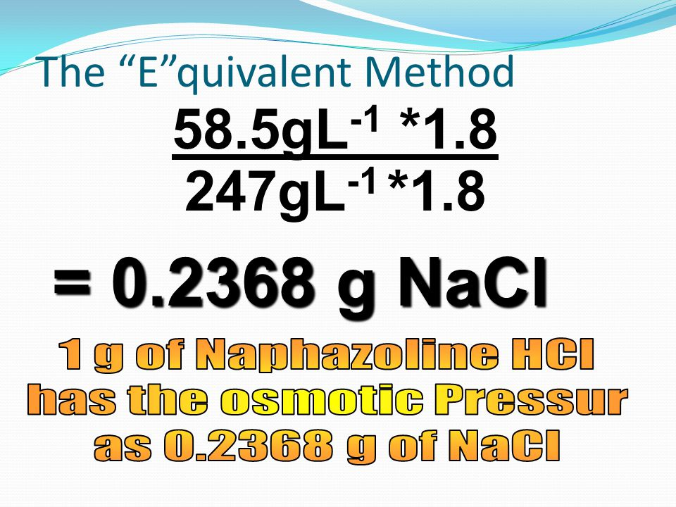 247gL -1 *1.8 58.5gL -1 *1.8 = 0.2368 g NaCl The E quivalent Method